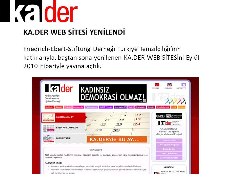 KA.DER WEB SİTESİ YENİLENDİ Friedrich-Ebert-Stiftung Derneği Türkiye Temsilciliği'nin katkılarıyla, baştan sona yenilenen KA.DER WEB SİTESİni Eylül 20