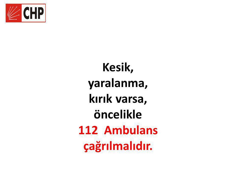 Kesik, yaralanma, kırık varsa, öncelikle 112 Ambulans çağrılmalıdır.
