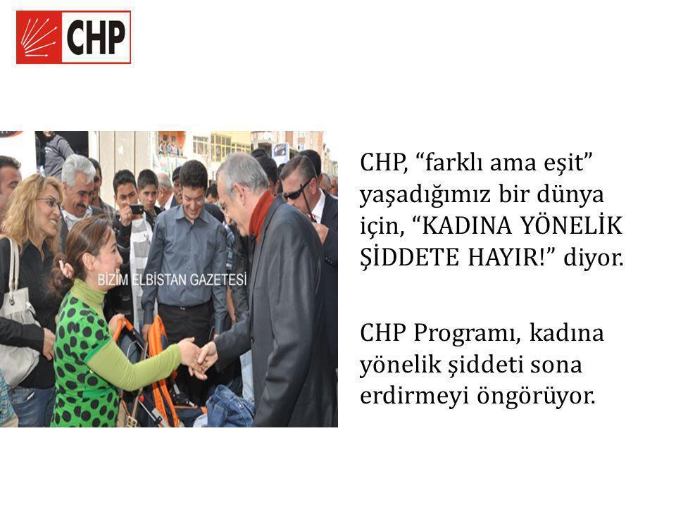 """CHP, """"farklı ama eşit"""" yaşadığımız bir dünya için, """"KADINA YÖNELİK ŞİDDETE HAYIR!"""" diyor. CHP Programı, kadına yönelik şiddeti sona erdirmeyi öngörüyo"""
