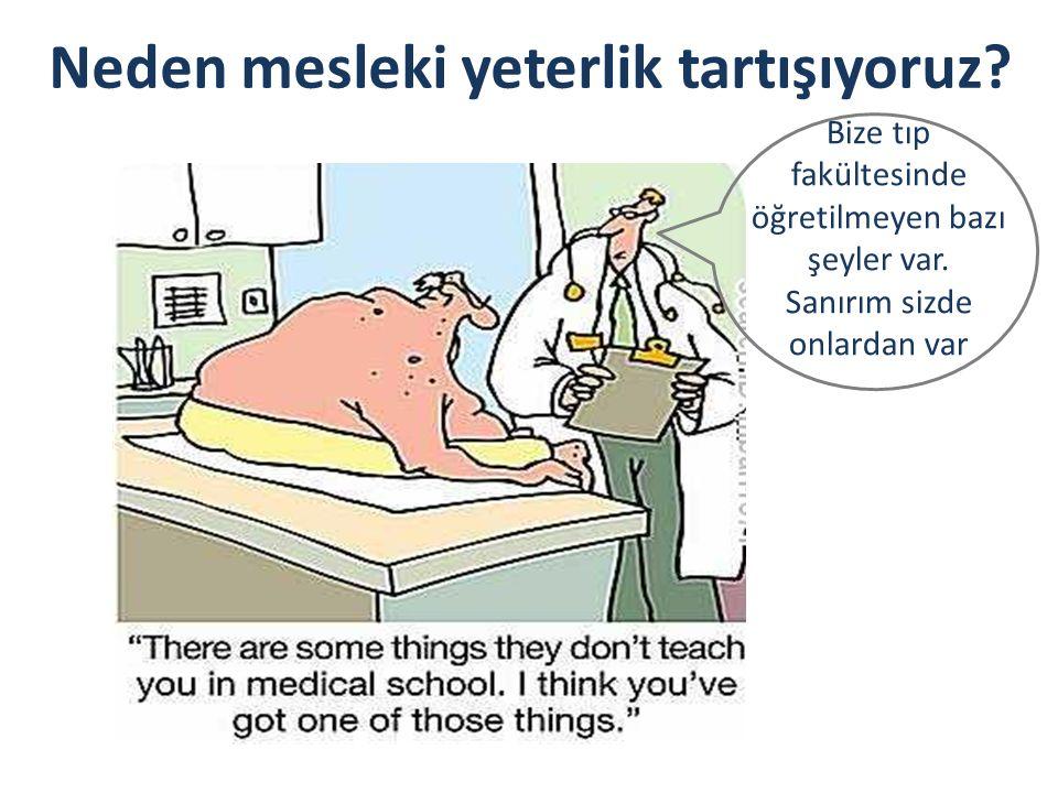 Neden mesleki yeterlik tartışıyoruz.Bize tıp fakültesinde öğretilmeyen bazı şeyler var.