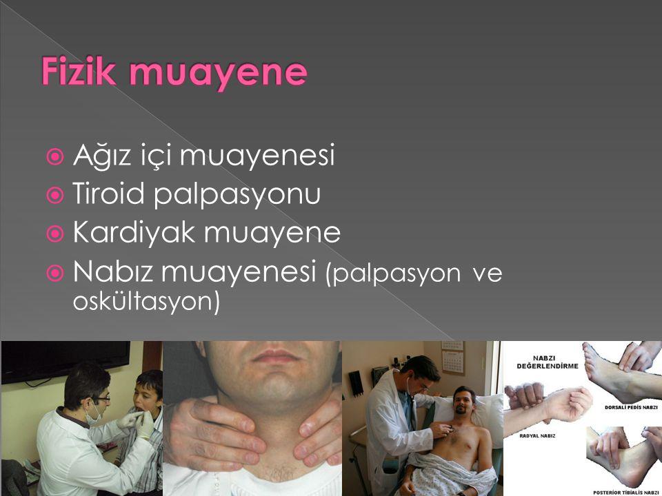  Ağız içi muayenesi  Tiroid palpasyonu  Kardiyak muayene  Nabız muayenesi (palpasyon ve oskültasyon)