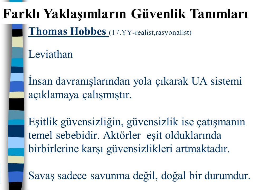 Thomas Hobbes (17.YY-realist,rasyonalist) Leviathan İnsan davranışlarından yola çıkarak UA sistemi açıklamaya çalışmıştır.