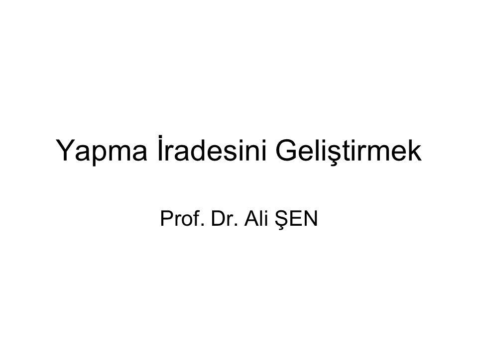 Yapma İradesini Geliştirmek Prof. Dr. Ali ŞEN