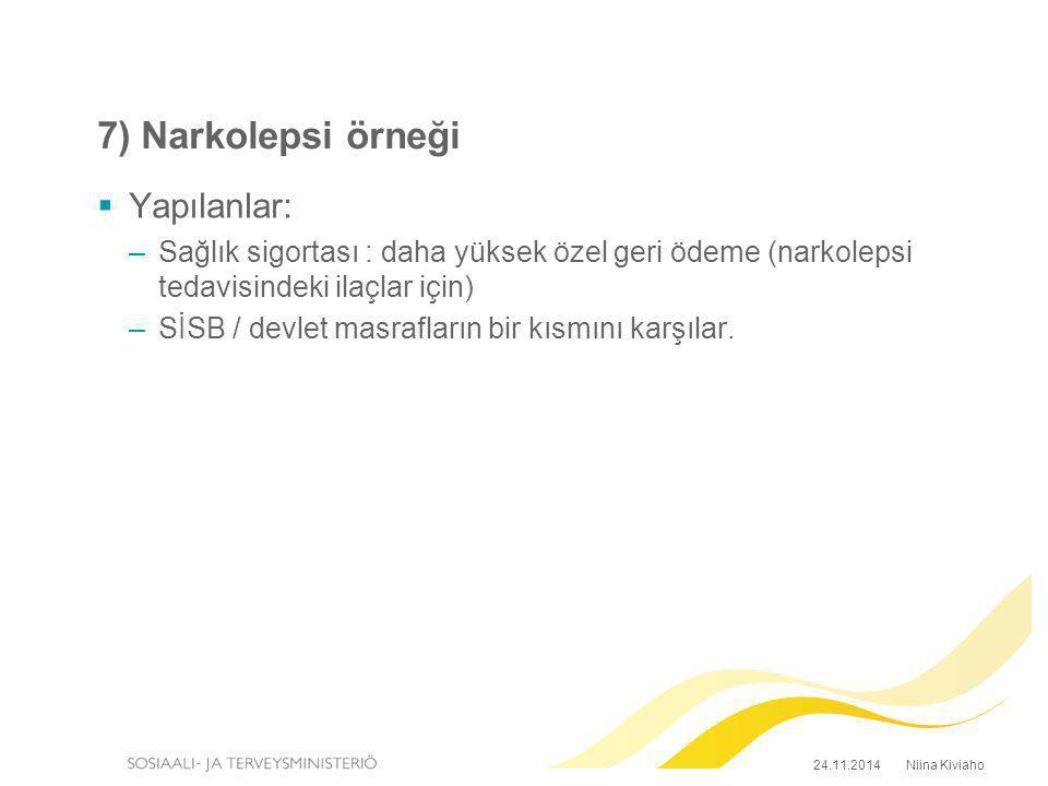 7) Narkolepsi örneği  Yapılanlar: –Sağlık sigortası : daha yüksek özel geri ödeme (narkolepsi tedavisindeki ilaçlar için) –SİSB / devlet masrafların bir kısmını karşılar.