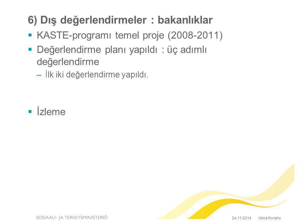 6) Dış değerlendirmeler : bakanlıklar  KASTE-programı temel proje (2008-2011)  Değerlendirme planı yapıldı : üç adımlı değerlendirme –İlk iki değerlendirme yapıldı.