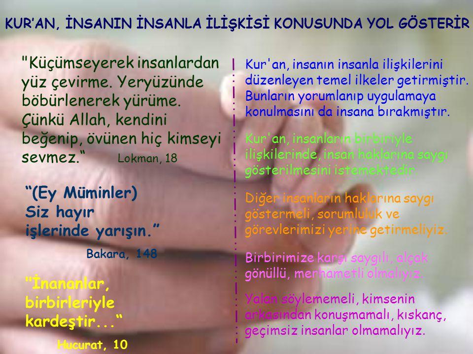 """KUR'AN, İNSANIN İNSANLA İLİŞKİSİ KONUSUNDA YOL GÖSTERİR """"(Ey Müminler) Siz hayır işlerinde yarışın."""" Bakara, 148"""
