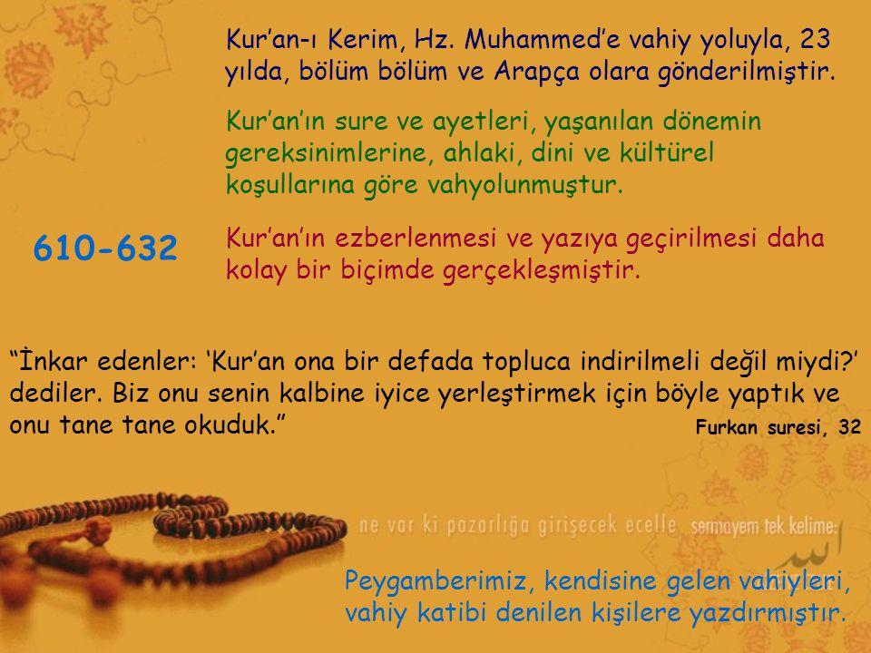 Kur'an-ı Kerim, Hz. Muhammed'e vahiy yoluyla, 23 yılda, bölüm bölüm ve Arapça olara gönderilmiştir. Kur'an'ın ezberlenmesi ve yazıya geçirilmesi daha