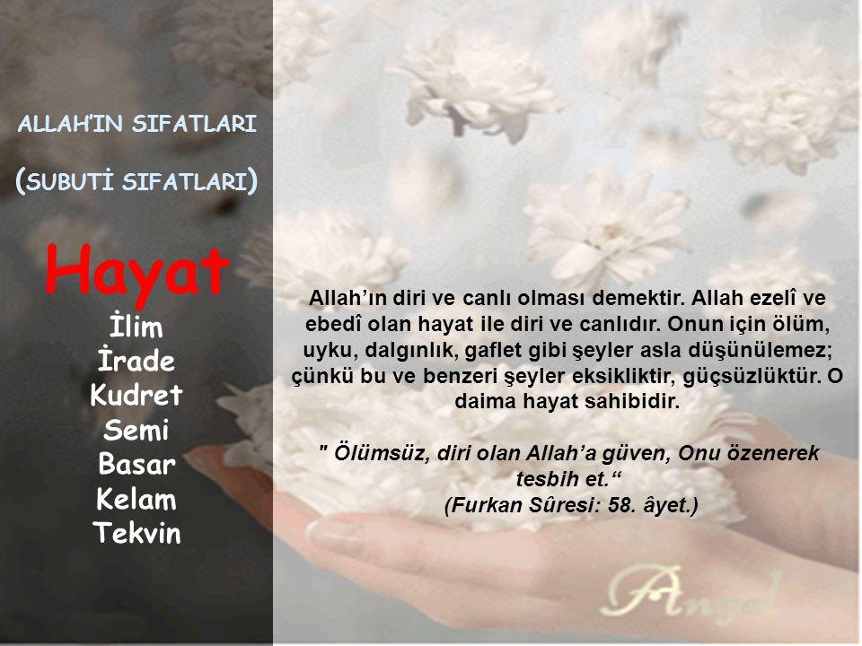 2. Allah'ın Subuti Sıfatları Bu göreceğimiz sıfatların benzerleri sınırlı ve vasıtalı olarak insanlara verilmiş olsa da, Allah'ın kendisine has olan b