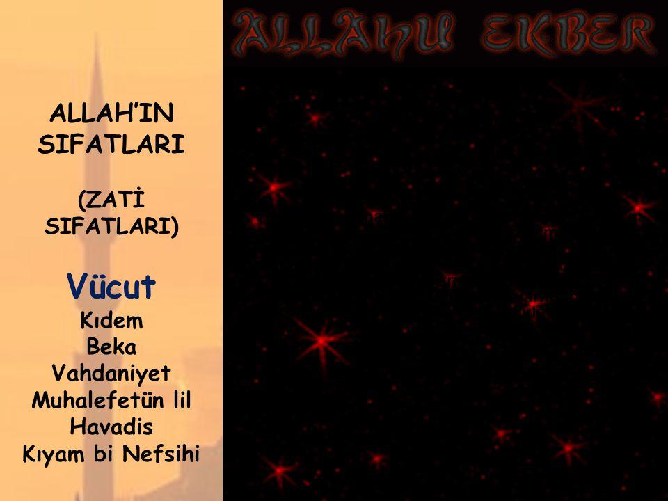 ALLAH'IN SIFATLARI (ZATİ SIFATLARI) Vücut Kıdem Beka Vahdaniyet Muhalefetün lil Havadis Kıyam bi Nefsihi Vücud, var olmak anlamına gelir.