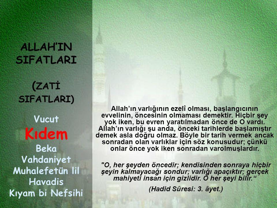 Allah'ın varlığının ezelî olması, başlangıcının evvelinin, öncesinin olmaması demektir.