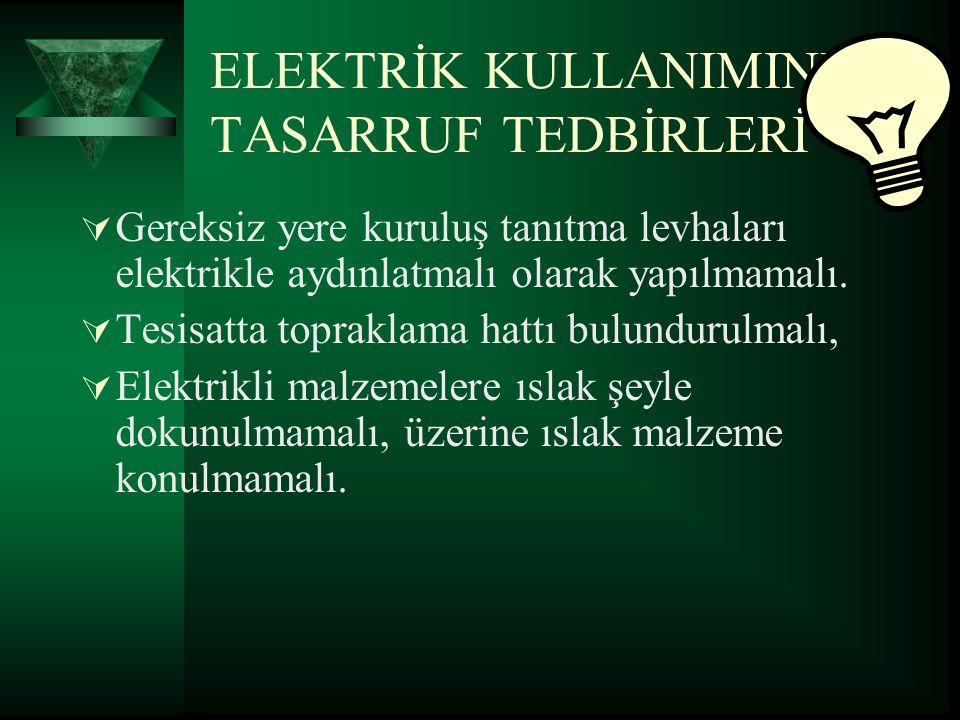 ELEKTRİK KULLANIMINDA TASARRUF TEDBİRLERİ  Gereksiz yere kuruluş tanıtma levhaları elektrikle aydınlatmalı olarak yapılmamalı.  Tesisatta topraklama