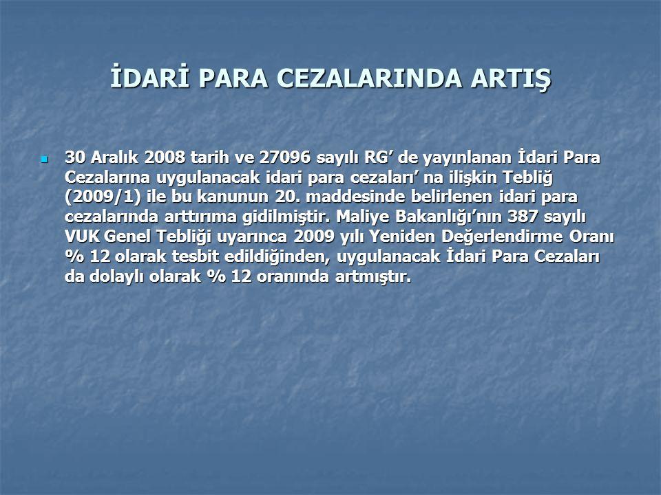 İDARİ PARA CEZALARINDA ARTIŞ 30 Aralık 2008 tarih ve 27096 sayılı RG' de yayınlanan İdari Para Cezalarına uygulanacak idari para cezaları' na ilişkin Tebliğ (2009/1) ile bu kanunun 20.
