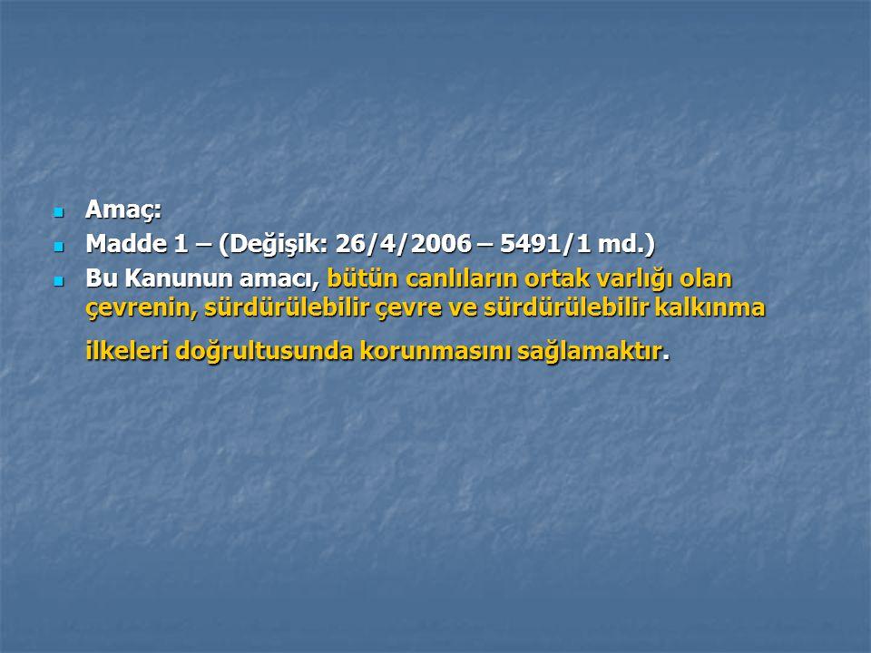 Amaç: Amaç: Madde 1 – (Değişik: 26/4/2006 – 5491/1 md.) Madde 1 – (Değişik: 26/4/2006 – 5491/1 md.) Bu Kanunun amacı, bütün canlıların ortak varlığı o