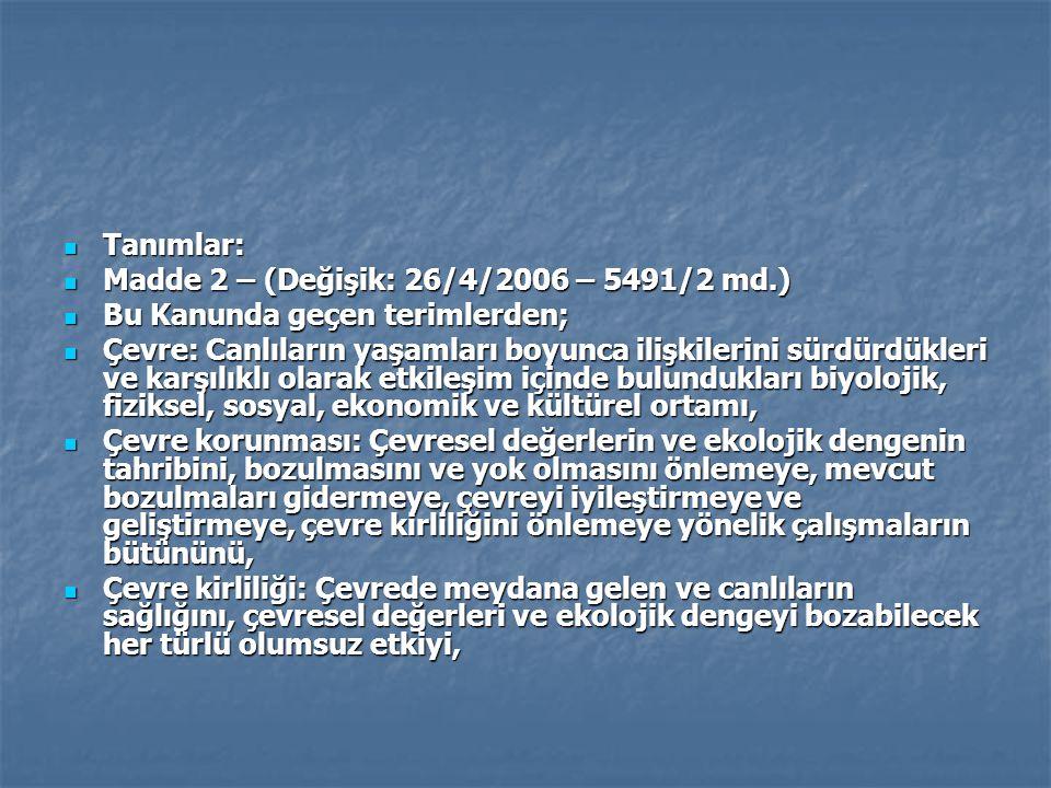 Tanımlar: Tanımlar: Madde 2 – (Değişik: 26/4/2006 – 5491/2 md.) Madde 2 – (Değişik: 26/4/2006 – 5491/2 md.) Bu Kanunda geçen terimlerden; Bu Kanunda g