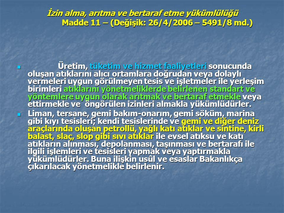 İzin alma, arıtma ve bertaraf etme yükümlülüğü Madde 11 – (Değişik: 26/4/2006 – 5491/8 md.) Üretim, tüketim ve hizmet faaliyetleri sonucunda oluşan at