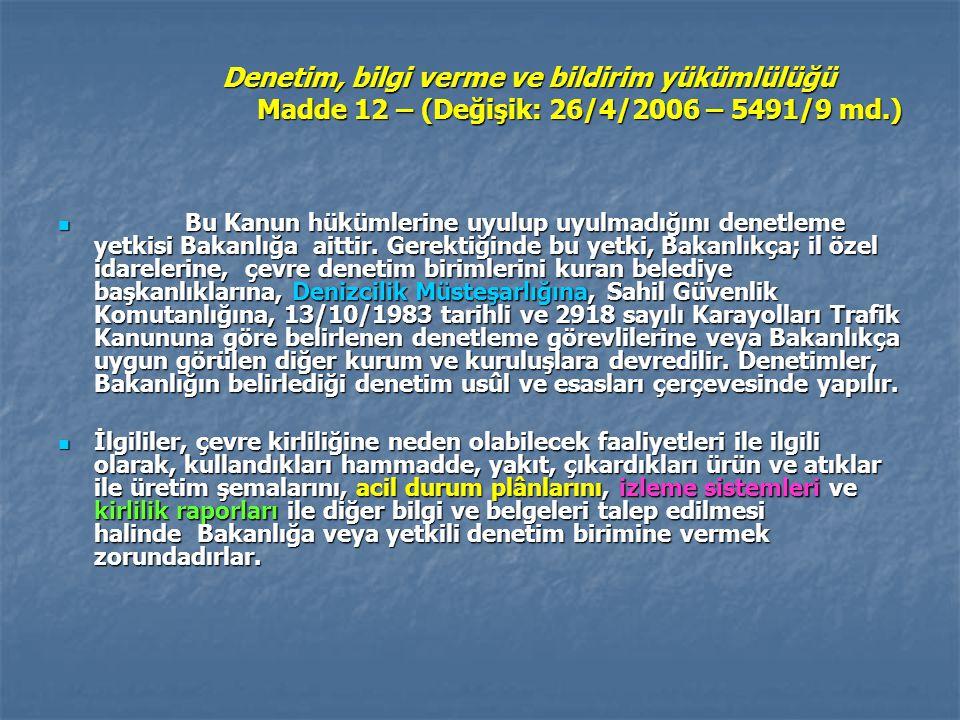 Denetim, bilgi verme ve bildirim yükümlülüğü Madde 12 – (Değişik: 26/4/2006 – 5491/9 md.) Bu Kanun hükümlerine uyulup uyulmadığını denetleme yetkisi Bakanlığa aittir.