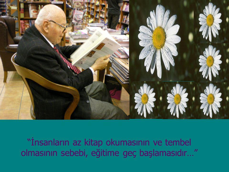 """""""İnsanların az kitap okumasının ve tembel olmasının sebebi, eğitime geç başlamasıdır…"""""""
