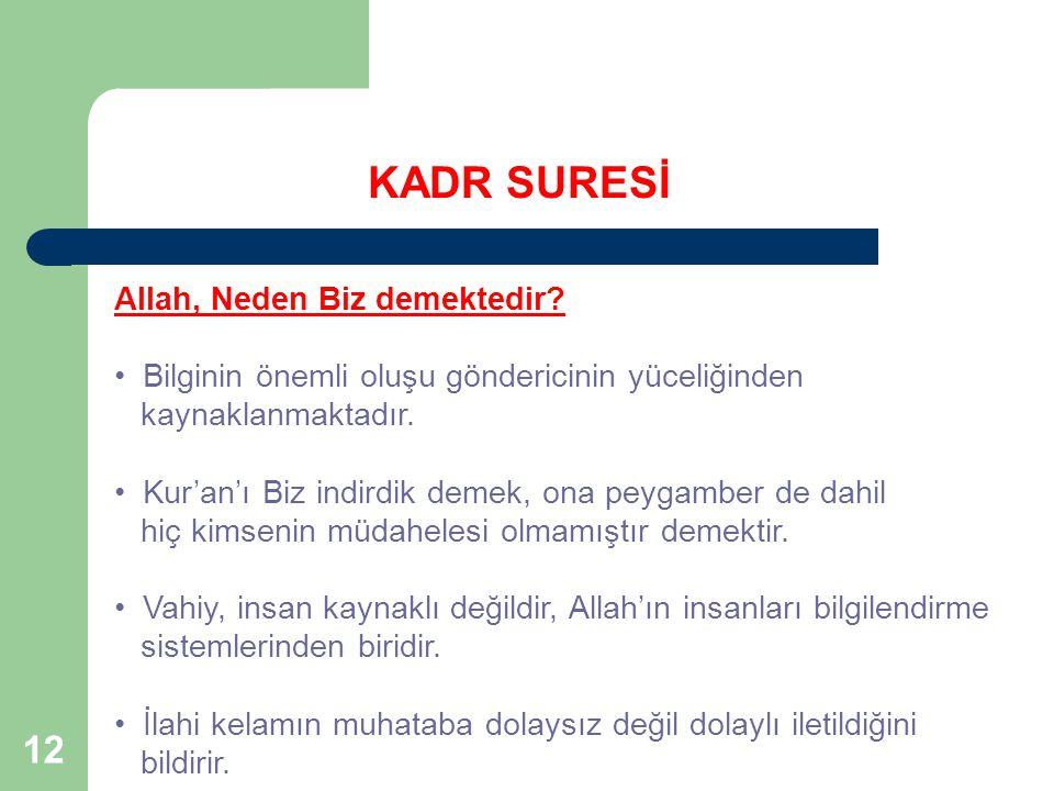 12 KADR SURESİ Allah, Neden Biz demektedir? Bilginin önemli oluşu göndericinin yüceliğinden kaynaklanmaktadır. Kur'an'ı Biz indirdik demek, ona peygam
