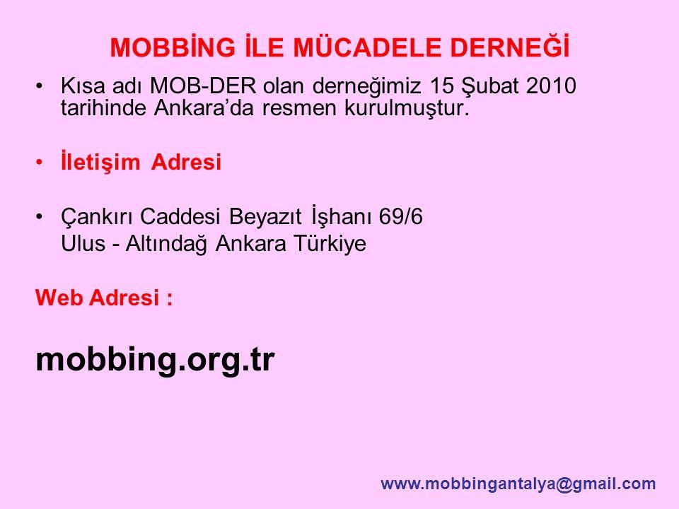 MOBBİNG İLE MÜCADELE DERNEĞİ Kısa adı MOB-DER olan derneğimiz 15 Şubat 2010 tarihinde Ankara'da resmen kurulmuştur. İletişim Adresi Çankırı Caddesi Be
