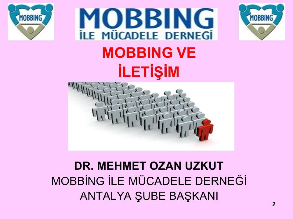 2 MOBBING VE İLETİŞİM DR. MEHMET OZAN UZKUT MOBBİNG İLE MÜCADELE DERNEĞİ ANTALYA ŞUBE BAŞKANI