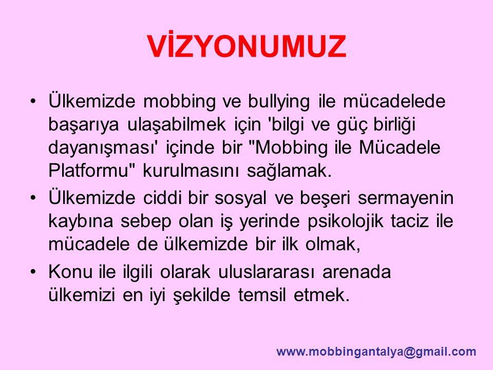 VİZYONUMUZ Ülkemizde mobbing ve bullying ile mücadelede başarıya ulaşabilmek için 'bilgi ve güç birliği dayanışması' içinde bir