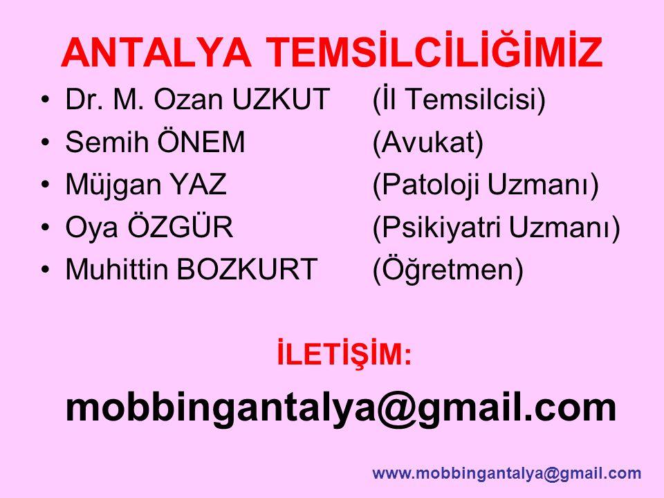 ANTALYA TEMSİLCİLİĞİMİZ Dr. M. Ozan UZKUT (İl Temsilcisi) Semih ÖNEM(Avukat) Müjgan YAZ(Patoloji Uzmanı) Oya ÖZGÜR (Psikiyatri Uzmanı) Muhittin BOZKUR