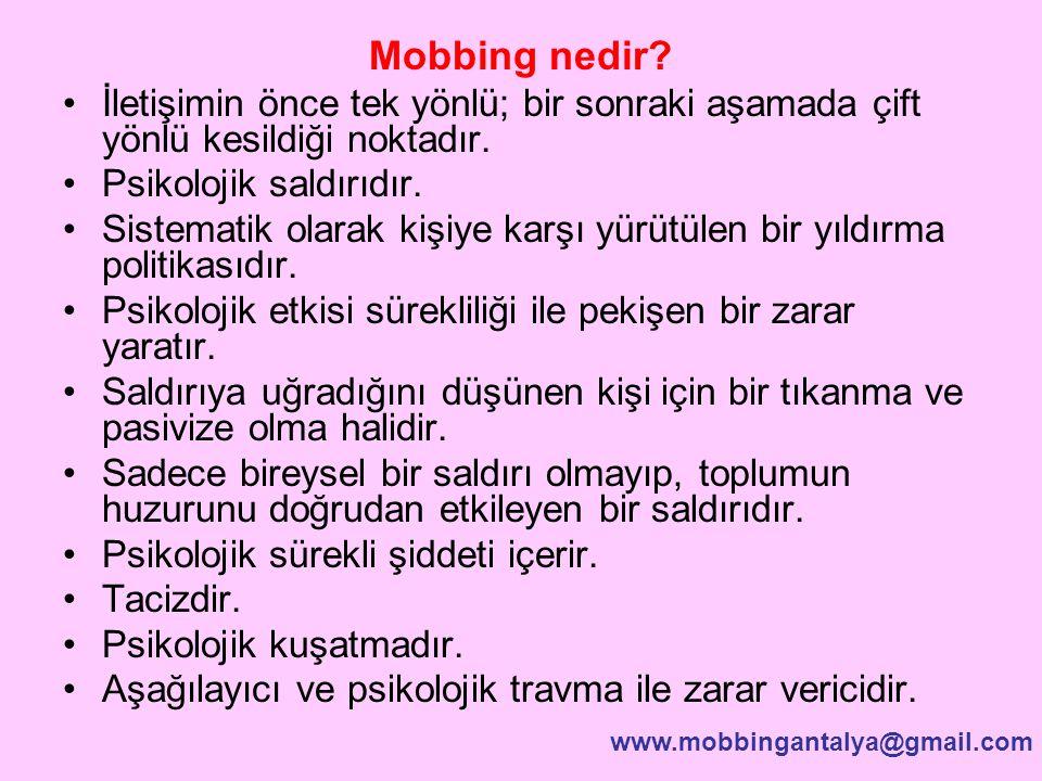 Mobbing nedir? İletişimin önce tek yönlü; bir sonraki aşamada çift yönlü kesildiği noktadır. Psikolojik saldırıdır. Sistematik olarak kişiye karşı yür