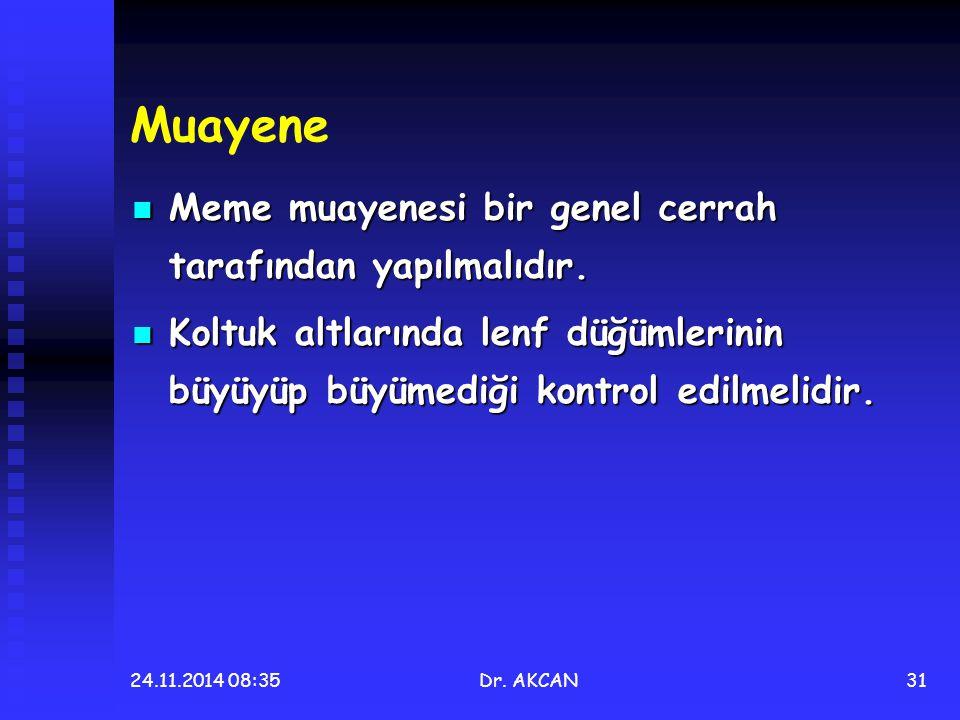 24.11.2014 08:36Dr. AKCAN31 Muayene Meme muayenesi bir genel cerrah tarafından yapılmalıdır. Meme muayenesi bir genel cerrah tarafından yapılmalıdır.