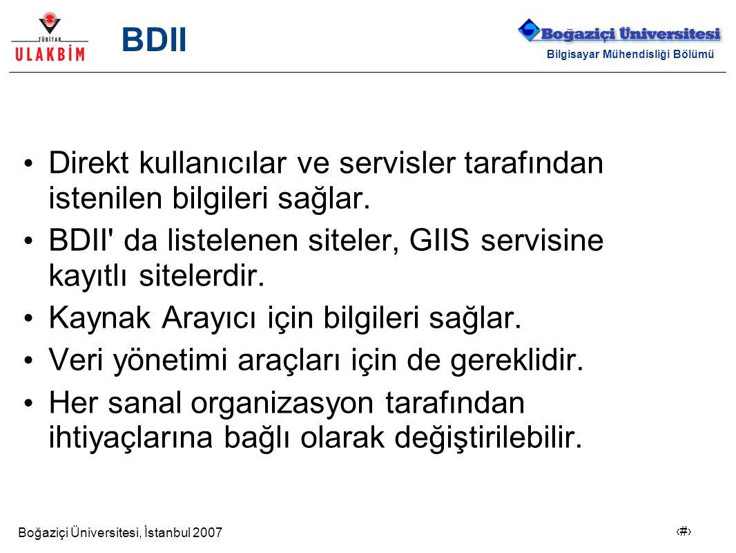 Boğaziçi Üniversitesi, İstanbul 2007 14 Bilgisayar Mühendisliği Bölümü BDII Direkt kullanıcılar ve servisler tarafından istenilen bilgileri sağlar. BD