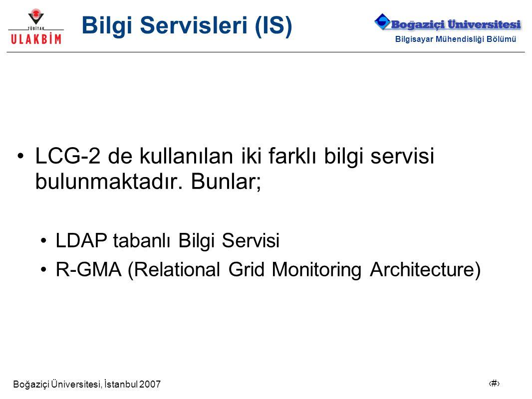 Boğaziçi Üniversitesi, İstanbul 2007 5 Bilgisayar Mühendisliği Bölümü Bilgi Servisleri (IS) LCG-2 de kullanılan iki farklı bilgi servisi bulunmaktadır