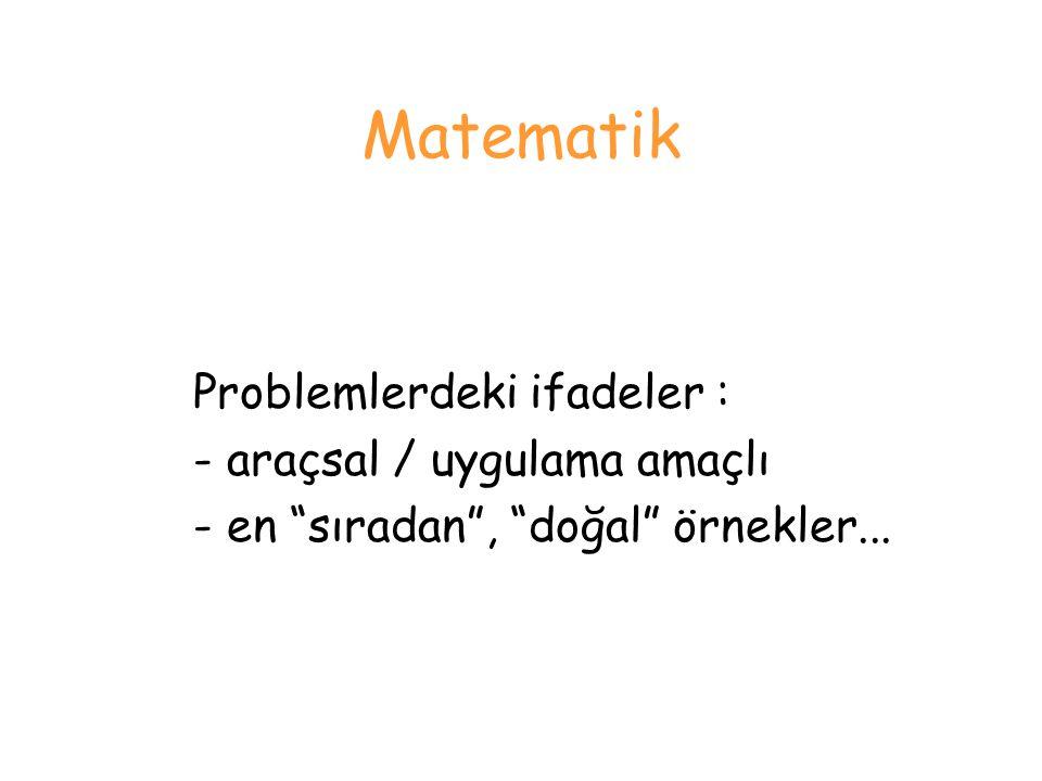 Matematik Problemlerdeki ifadeler : - araçsal / uygulama amaçlı - en sıradan , doğal örnekler...