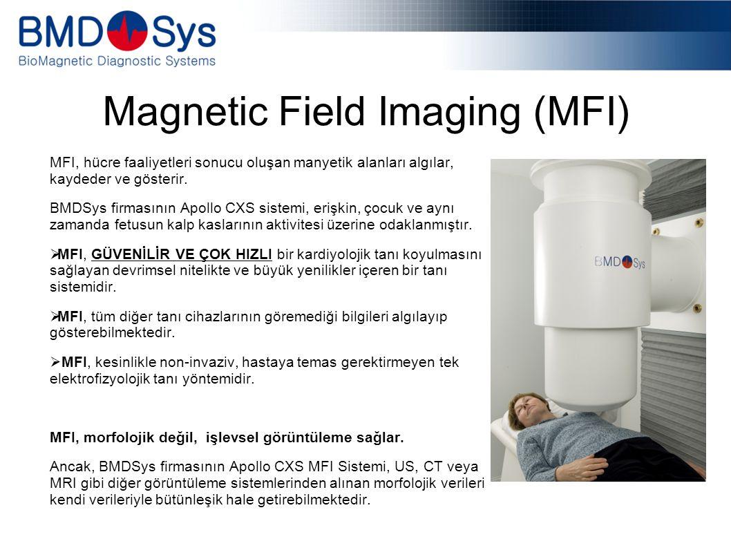 Magnetic Field Imaging (MFI) MFI, hücre faaliyetleri sonucu oluşan manyetik alanları algılar, kaydeder ve gösterir.
