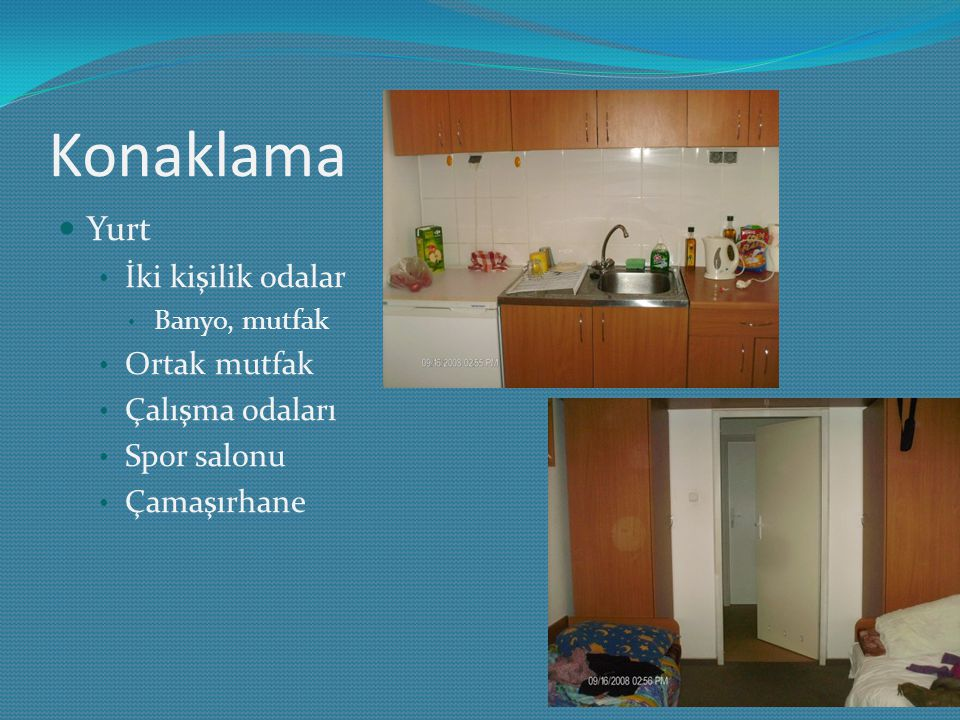 Konaklama Yurt İki kişilik odalar Banyo, mutfak Ortak mutfak Çalışma odaları Spor salonu Çamaşırhane