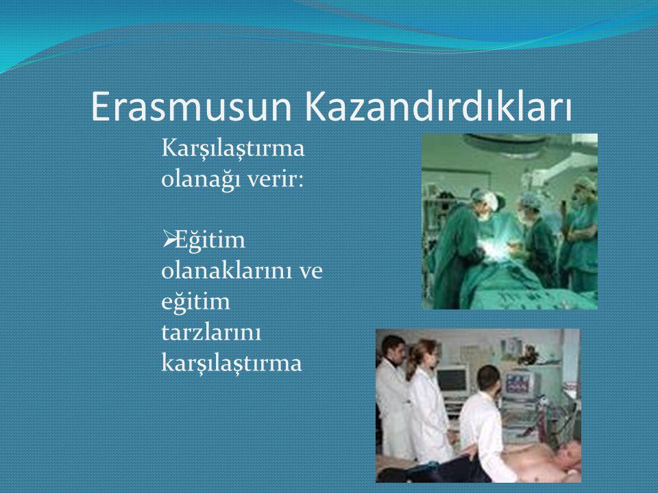 Erasmusun Kazandırdıkları Karşılaştırma olanağı verir:  Eğitim olanaklarını ve eğitim tarzlarını karşılaştırma