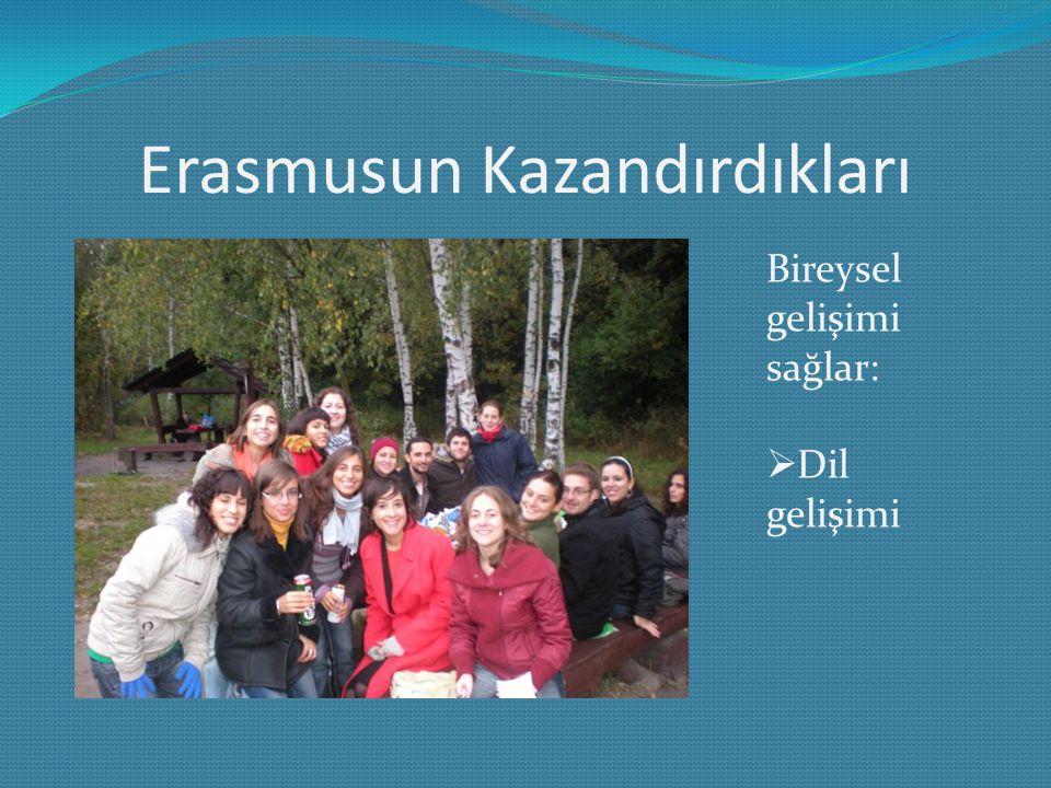 Erasmusun Kazandırdıkları Bireysel gelişimi sağlar:  Dil gelişimi