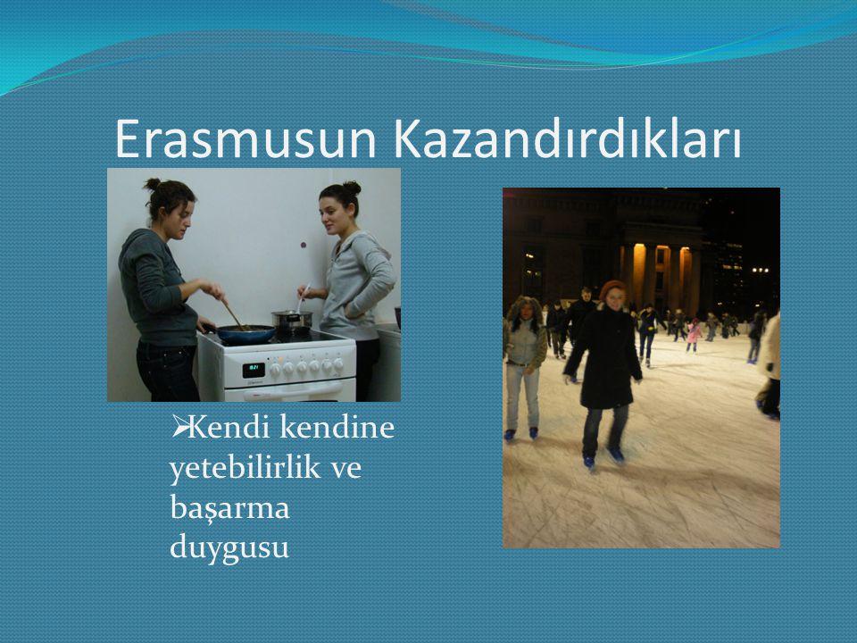 Erasmusun Kazandırdıkları  Kendi kendine yetebilirlik ve başarma duygusu