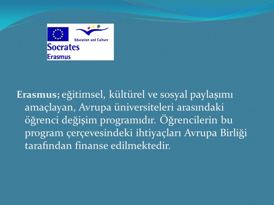 Erasmus; eğitimsel, kültürel ve sosyal paylaşımı amaçlayan, Avrupa üniversiteleri arasındaki öğrenci değişim programıdır. Öğrencilerin bu program çerç