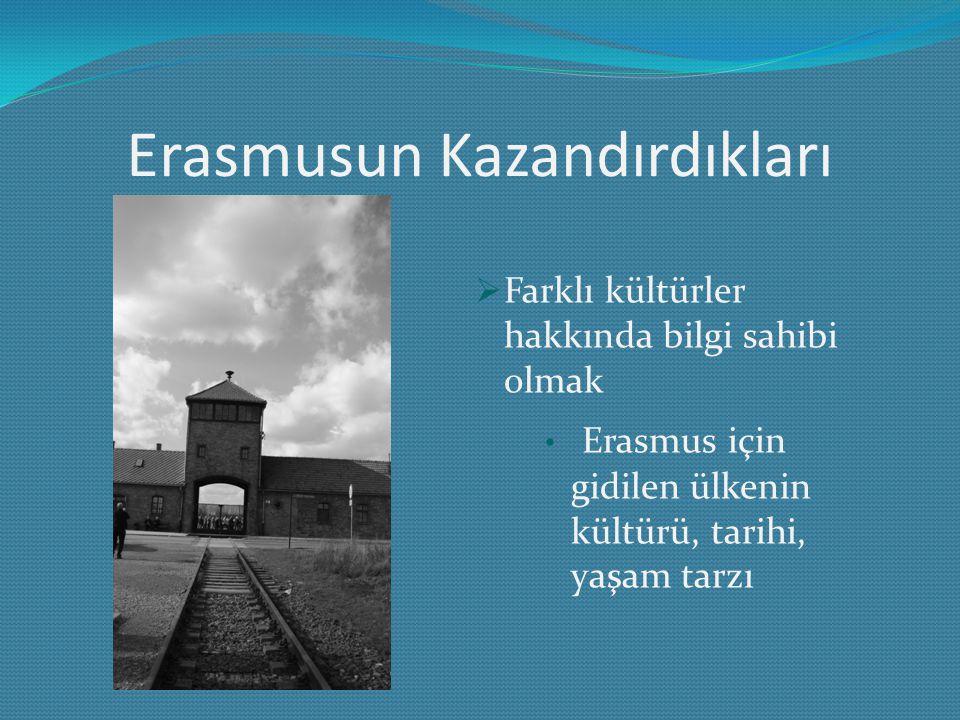Erasmusun Kazandırdıkları  Farklı kültürler hakkında bilgi sahibi olmak Erasmus için gidilen ülkenin kültürü, tarihi, yaşam tarzı
