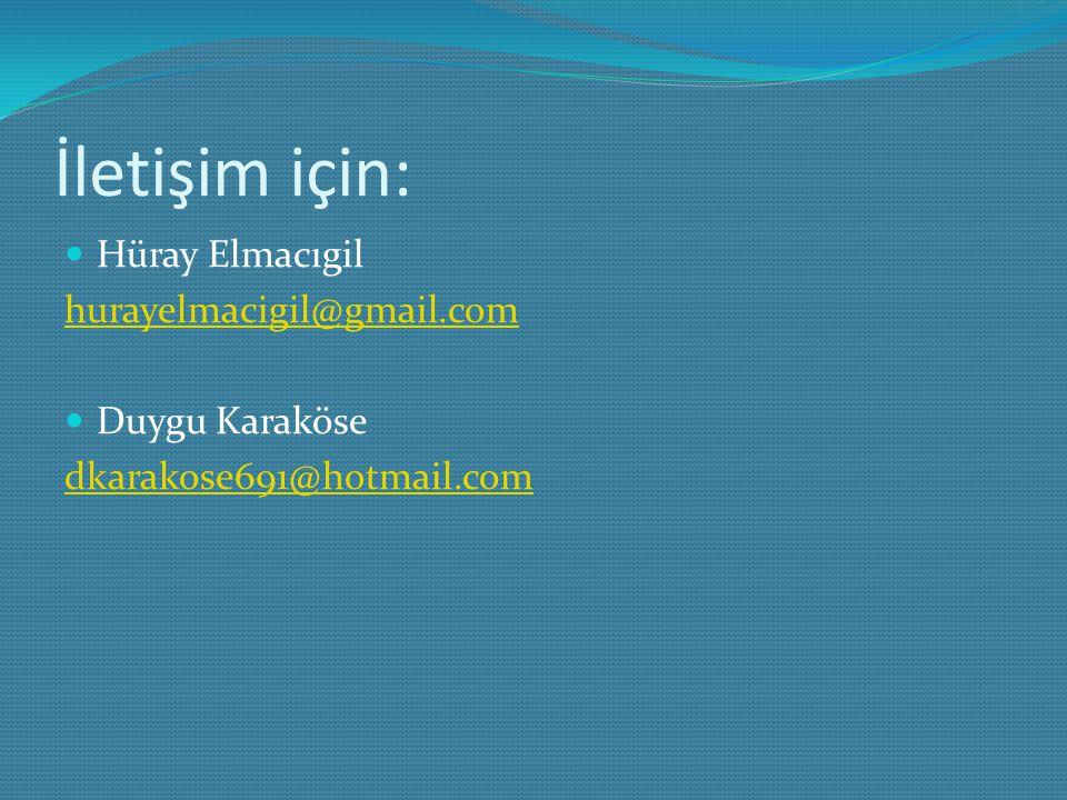 İletişim için: Hüray Elmacıgil hurayelmacigil@gmail.com Duygu Karaköse dkarakose691@hotmail.com
