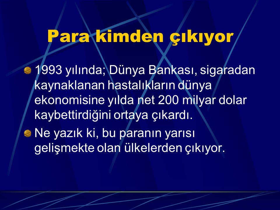 Para kimden çıkıyor 1993 yılında; Dünya Bankası, sigaradan kaynaklanan hastalıkların dünya ekonomisine yılda net 200 milyar dolar kaybettirdiğini ortaya çıkardı.