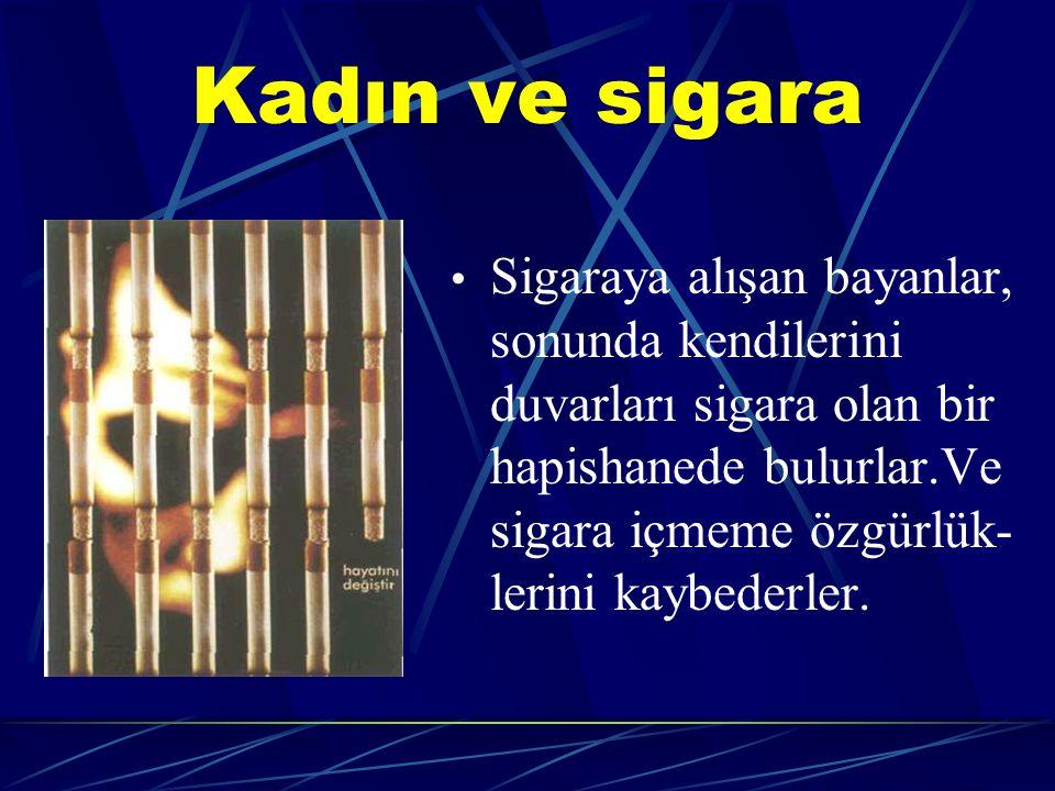 Kadın ve sigara Sigaraya alışan bayanlar, sonunda kendilerini duvarları sigara olan bir hapishanede bulurlar.Ve sigara içmeme özgürlük- lerini kaybederler.