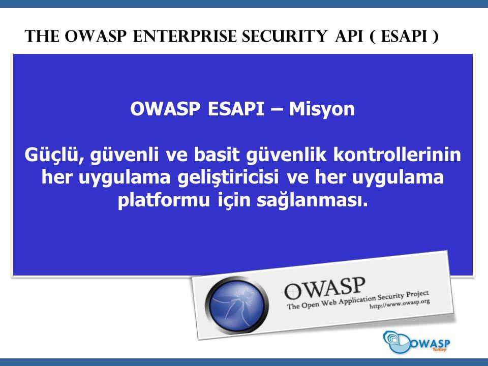 The OWASP Enterprise Security API ( ESAPI ) OWASP ESAPI – Misyon Güçlü, güvenli ve basit güvenlik kontrollerinin her uygulama geliştiricisi ve her uyg