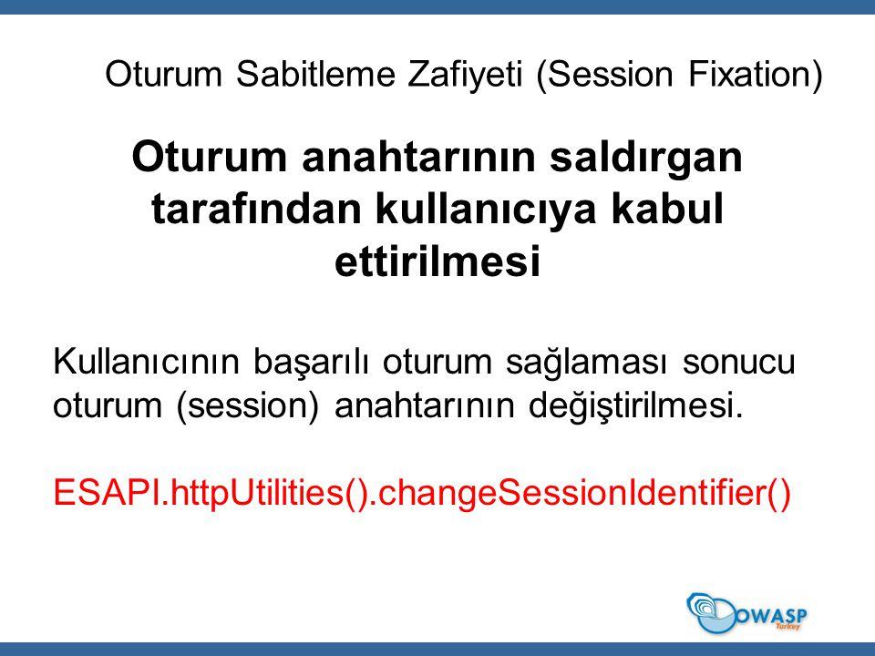 Oturum Sabitleme Zafiyeti (Session Fixation) Oturum anahtarının saldırgan tarafından kullanıcıya kabul ettirilmesi Kullanıcının başarılı oturum sağlam