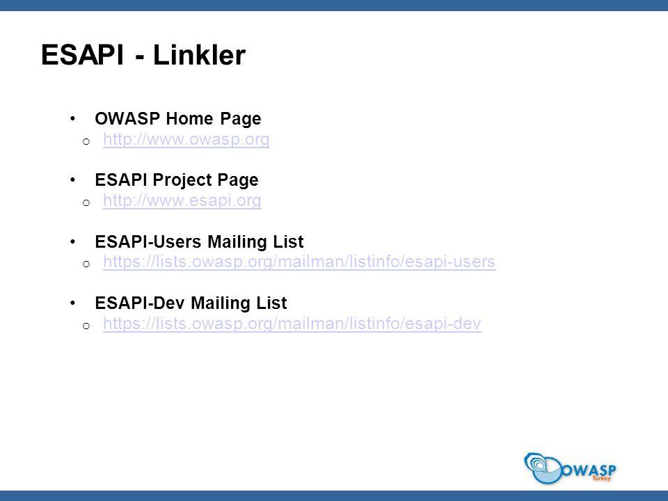 ESAPI - Linkler OWASP Home Page o http://www.owasp.org http://www.owasp.org ESAPI Project Page o http://www.esapi.org http://www.esapi.org ESAPI-Users