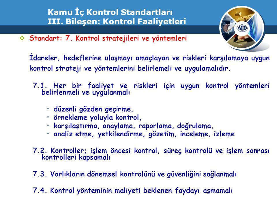 Kamu İç Kontrol Standartları III. Bileşen: Kontrol Faaliyetleri  Standart: 7. Kontrol stratejileri ve yöntemleri İdareler, hedeflerine ulaşmayı amaçl