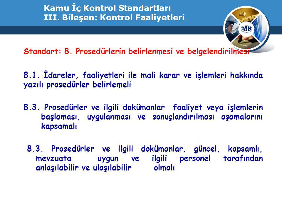 Kamu İç Kontrol Standartları III. Bileşen: Kontrol Faaliyetleri Standart: 8. Prosedürlerin belirlenmesi ve belgelendirilmesi 8.1. İdareler, faaliyetle