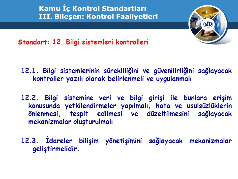 Kamu İç Kontrol Standartları III. Bileşen: Kontrol Faaliyetleri Standart: 12. Bilgi sistemleri kontrolleri 12.1. Bilgi sistemlerinin sürekliliğini ve