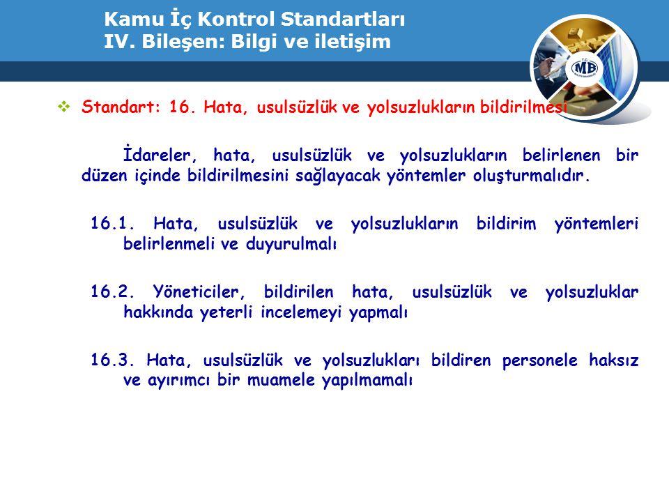 Kamu İç Kontrol Standartları IV. Bileşen: Bilgi ve iletişim  Standart: 16. Hata, usulsüzlük ve yolsuzlukların bildirilmesi İdareler, hata, usulsüzlük