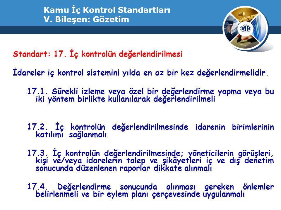 Kamu İç Kontrol Standartları V. Bileşen: Gözetim Standart: 17. İç kontrolün değerlendirilmesi İdareler iç kontrol sistemini yılda en az bir kez değerl