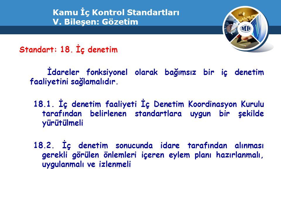 Kamu İç Kontrol Standartları V. Bileşen: Gözetim Standart: 18. İç denetim İdareler fonksiyonel olarak bağımsız bir iç denetim faaliyetini sağlamalıdır